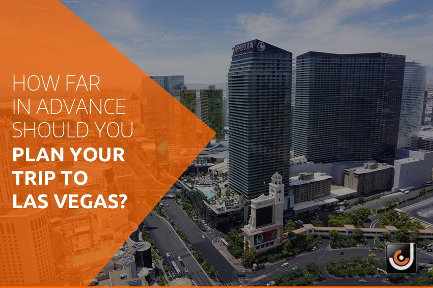 How far in advance should you plan your trip to Las Vegas